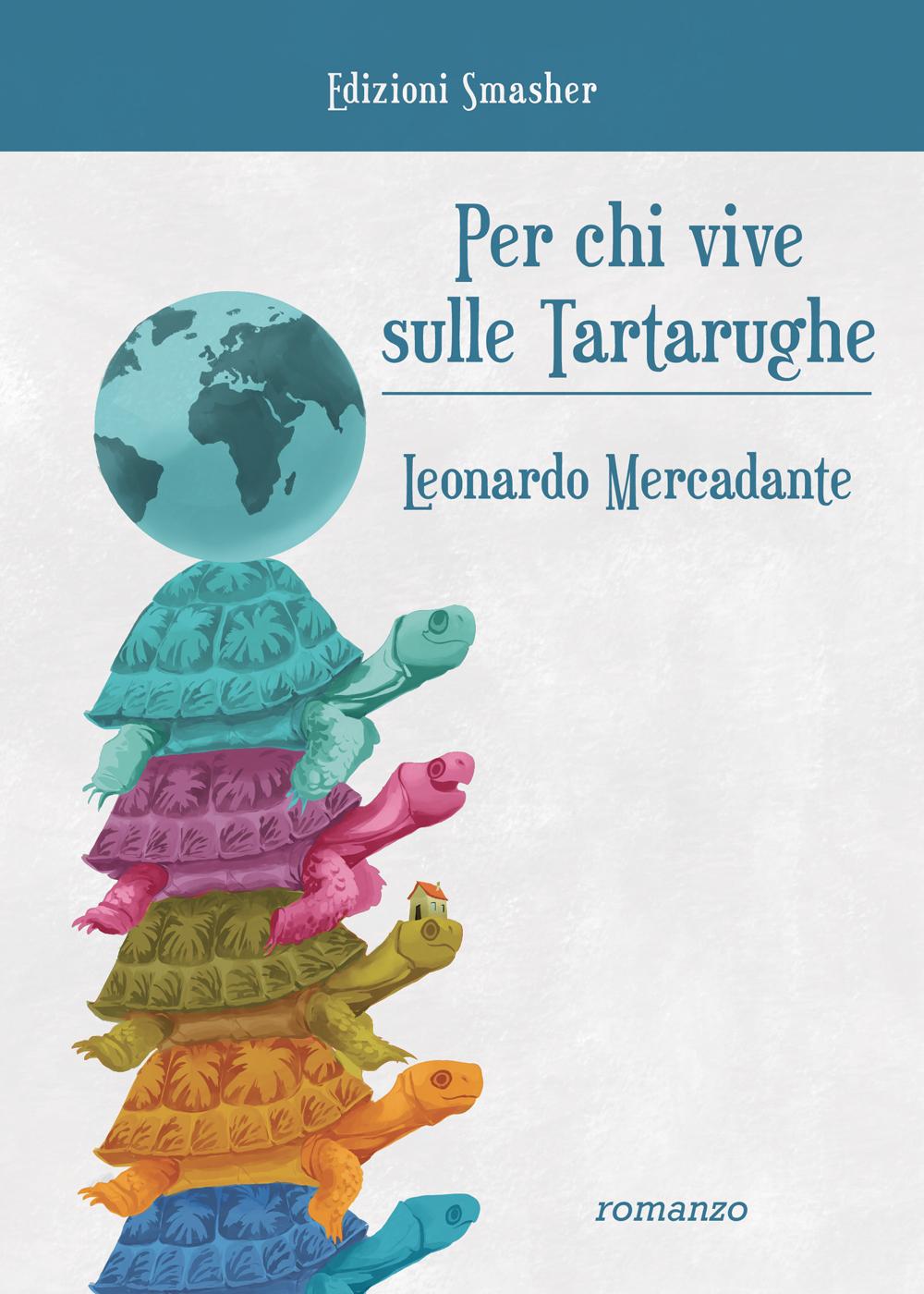 """Per chi vive sulle tartarughe"""" di Leonardo Mercadante – Edizioni Smasher –  Casa Editrice siciliana"""